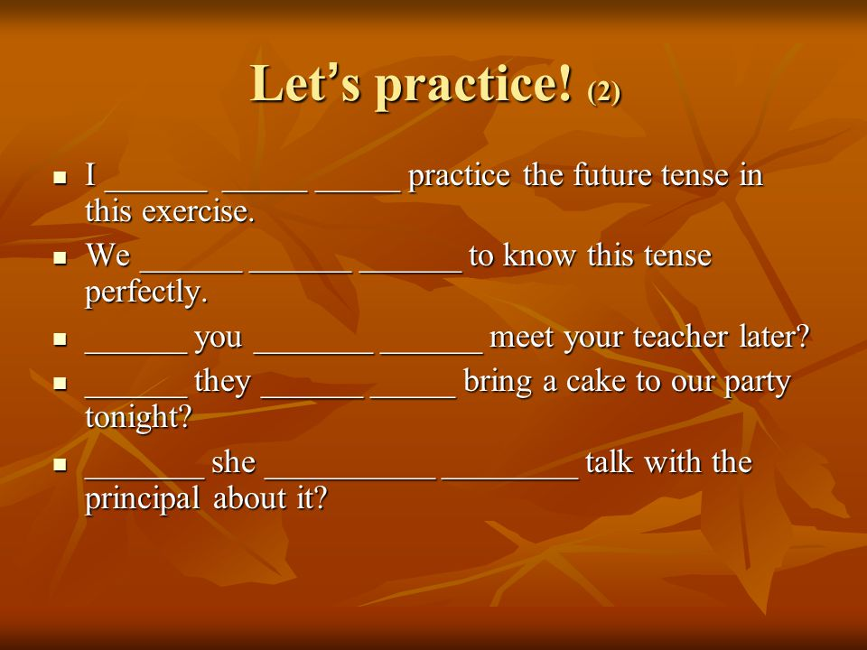 Let ' s practice. (2) I ______ _____ _____ practice the future tense in this exercise.