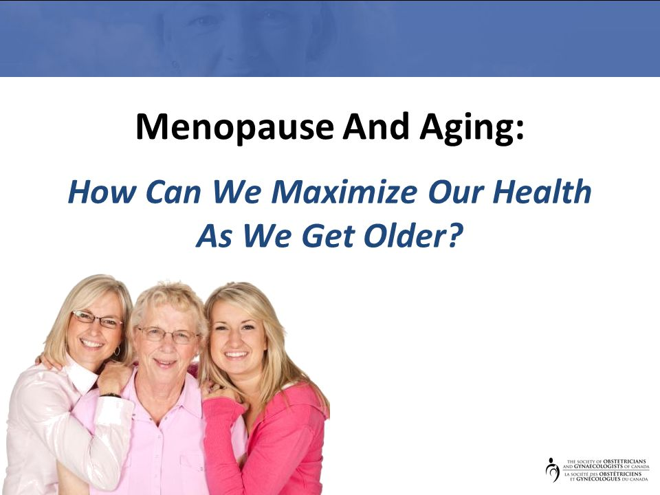 Menopause And Aging: How Can We Maximize Our Health As We Get Older