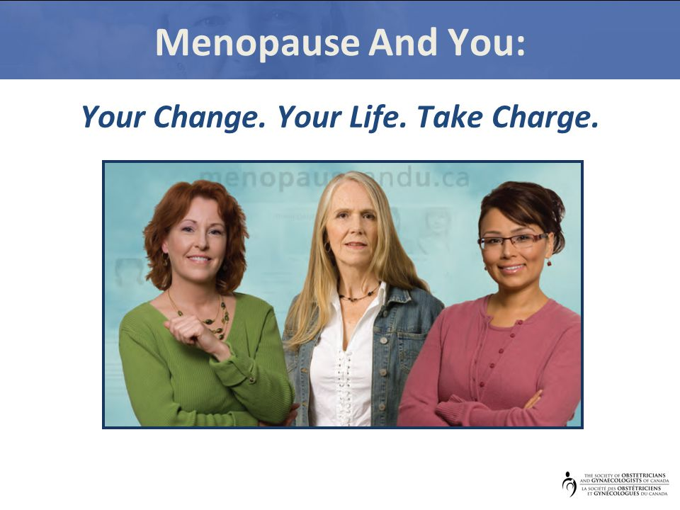 Menopause And You: Your Change. Your Life. Take Charge.