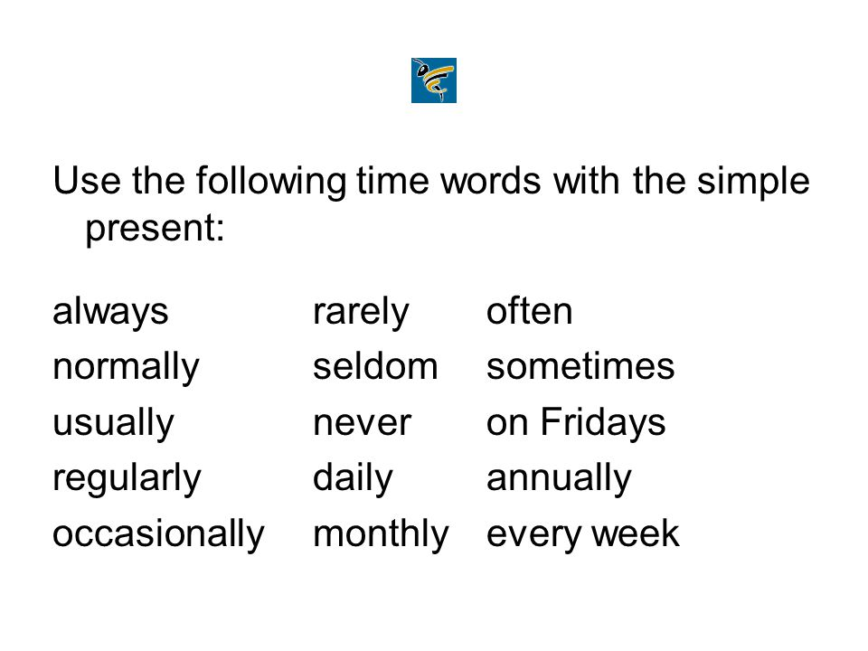 Practice using the simple present.Correct the errors in verb tense.