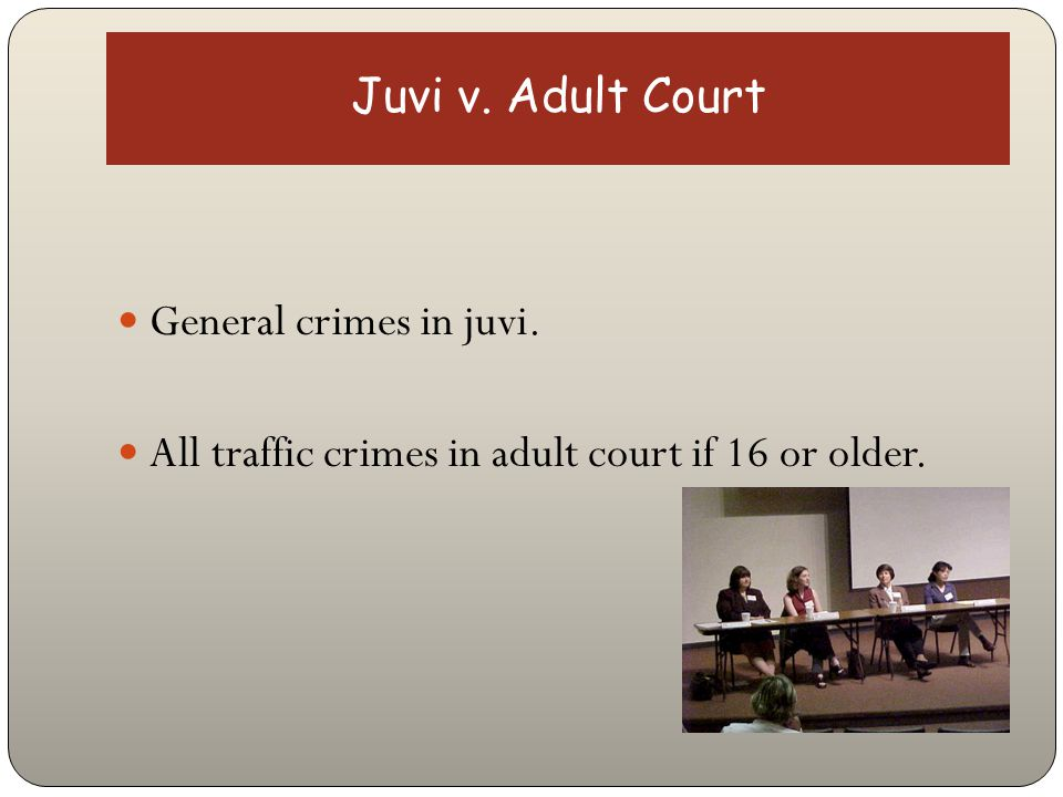 Juvi v. Adult Court General crimes in juvi. All traffic crimes in adult court if 16 or older.