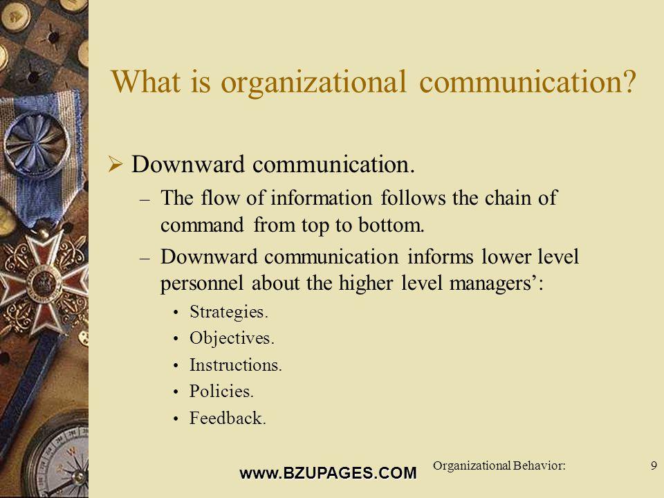 www.BZUPAGES.COM Organizational Behavior:9 What is organizational communication.