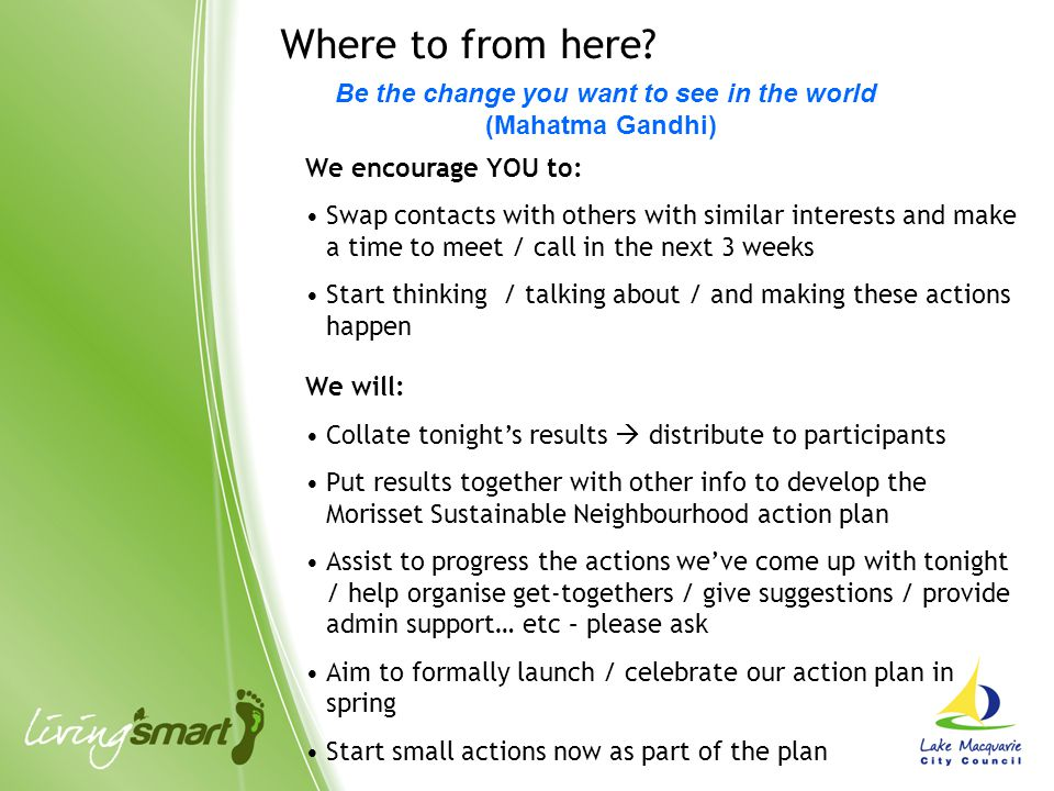Where to from here? We encourage YOU to: Swap contacts with others with similar interests and make a time to meet / call in the next 3 weeks Start thi