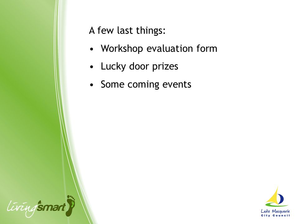 A few last things: Workshop evaluation form Lucky door prizes Some coming events
