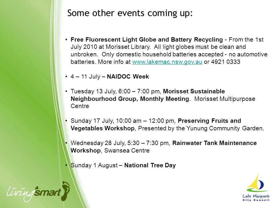 Some other events coming up: Free Fluorescent Light Globe and Battery Recycling - From the 1st July 2010 at Morisset Library.