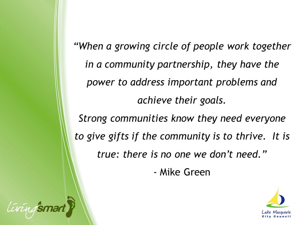 """""""When a growing circle of people work together in a community partnership, they have the power to address important problems and achieve their goals."""