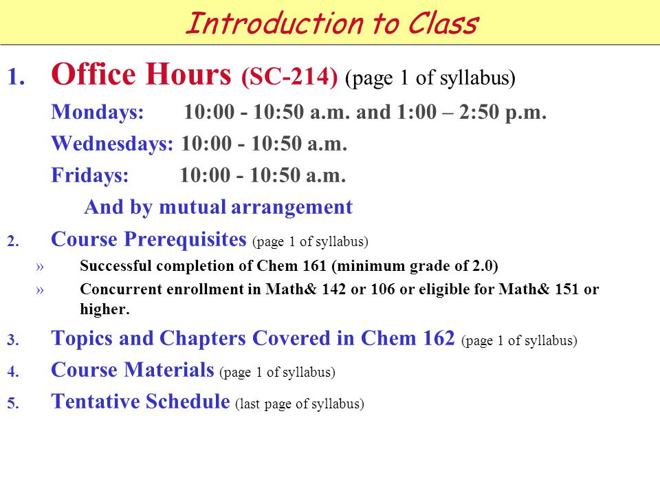 1. Office Hours (SC-214) (page 1 of syllabus) Mondays: 10:00 - 10:50 a.m.