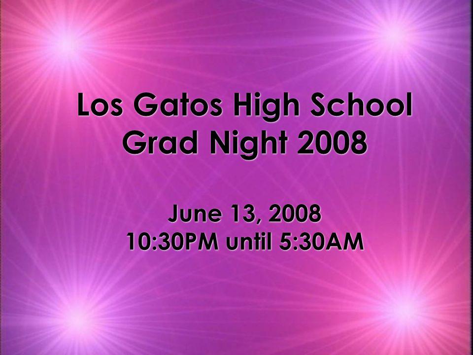 Los Gatos High School Grad Night 2008 June 13, 2008 10:30PM until 5:30AM
