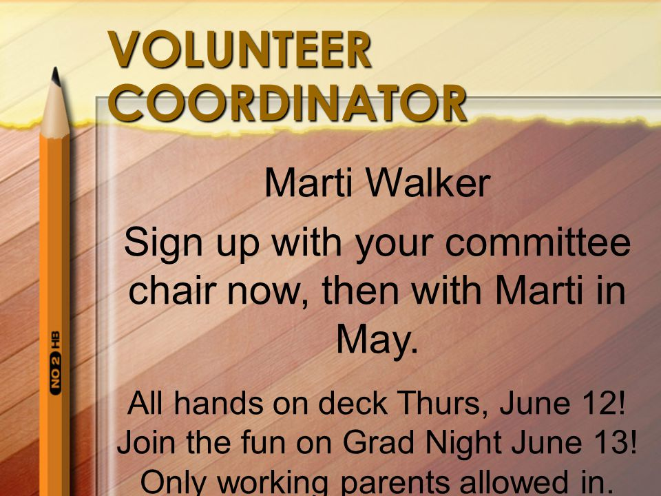 VOLUNTEER COORDINATOR Marti Walker Sign up with your committee chair now, then with Marti in May.