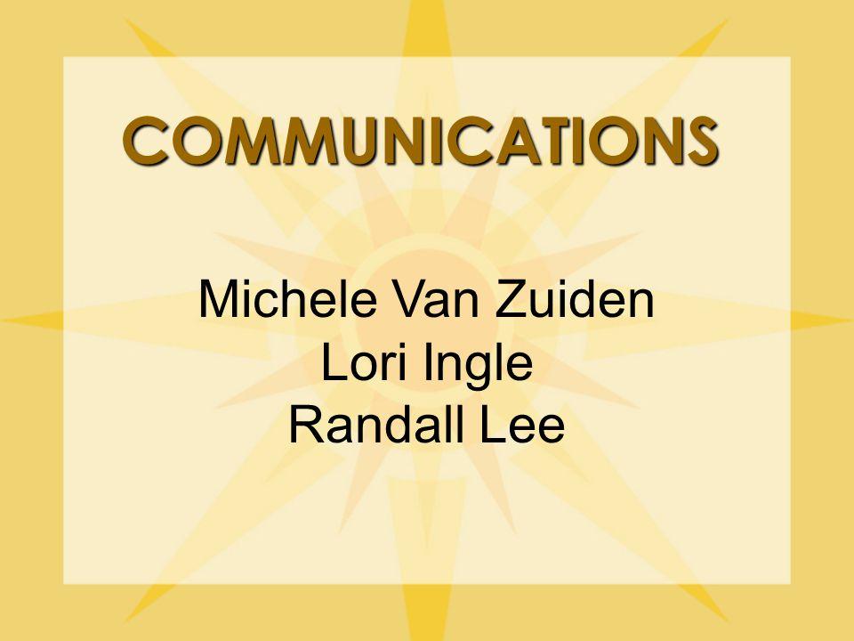 COMMUNICATIONS Michele Van Zuiden Lori Ingle Randall Lee