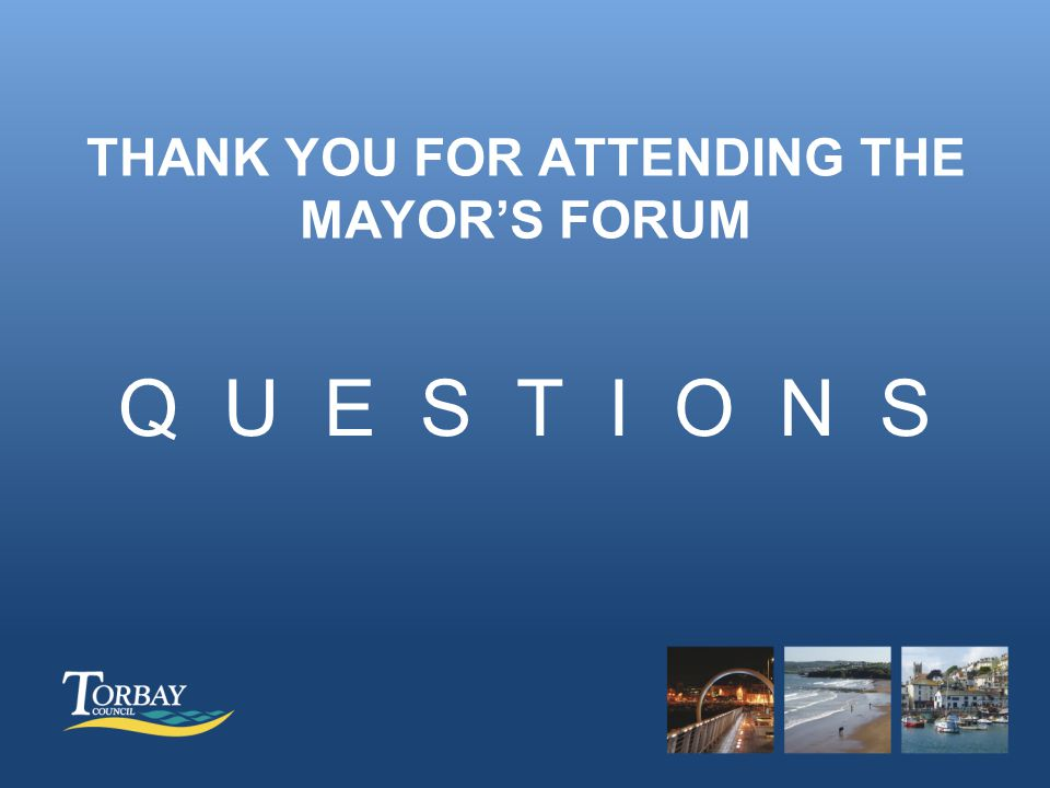 THANK YOU FOR ATTENDING THE MAYOR'S FORUM Q U E S T I O N S