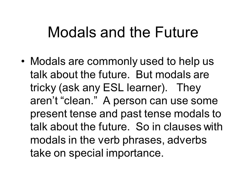 Modals and the Future Modals are commonly used to help us talk about the future.