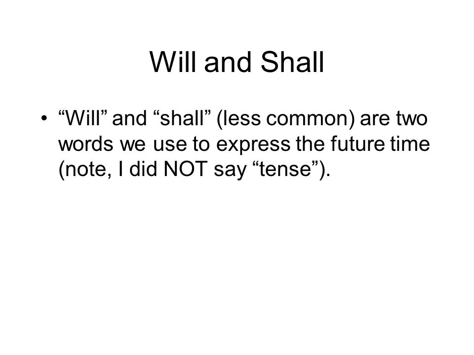 """Will and Shall """"Will"""" and """"shall"""" (less common) are two words we use to express the future time (note, I did NOT say """"tense"""")."""