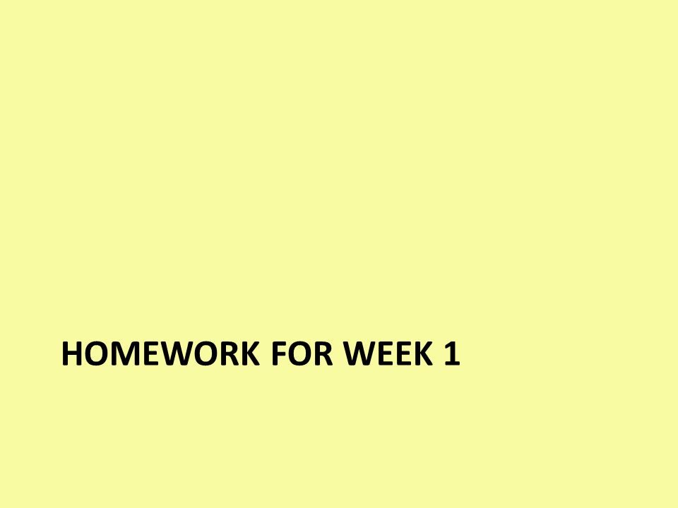 HOMEWORK FOR WEEK 1