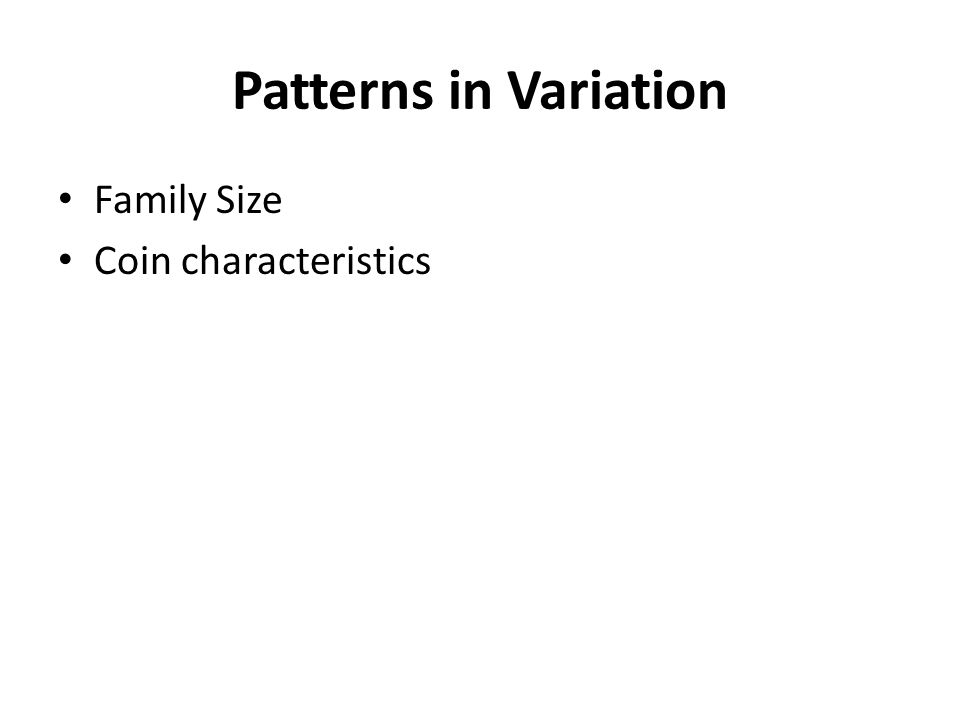 Patterns in Variation Family Size Coin characteristics