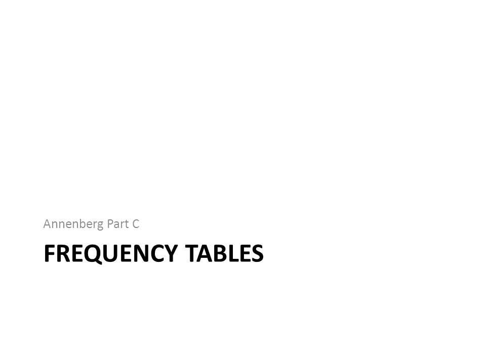 FREQUENCY TABLES Annenberg Part C