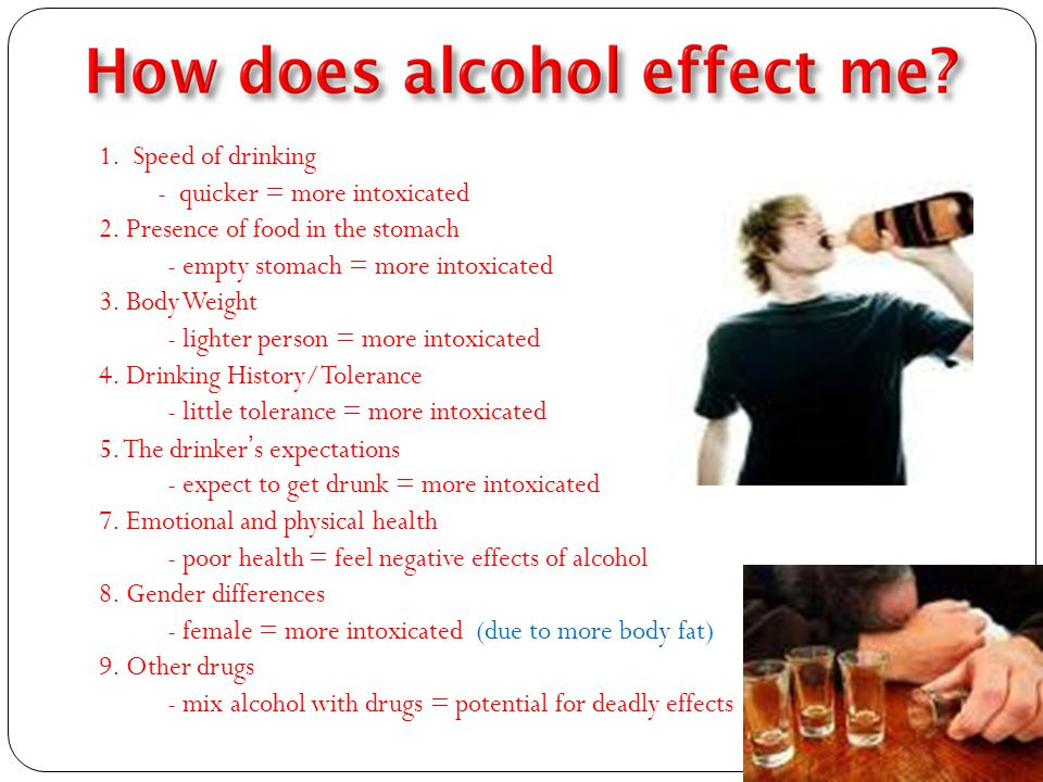 1. Speed of drinking - quicker = more intoxicated 2.