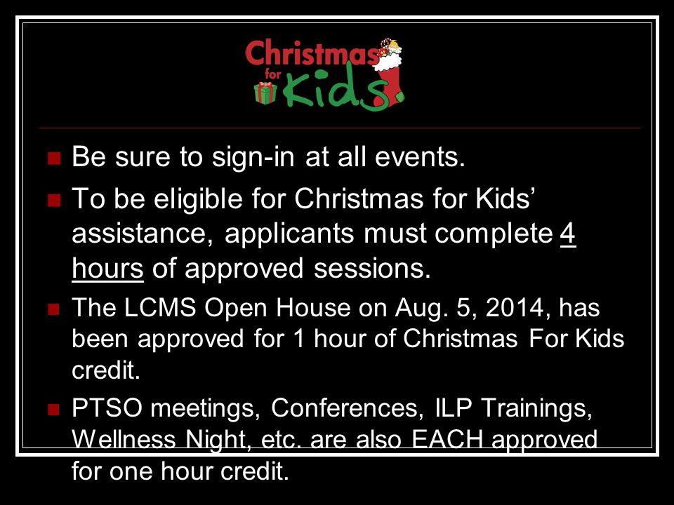 Be sure to sign-in at all events. To be eligible for Christmas for Kids' assistance, applicants must complete 4 hours of approved sessions. The LCMS O