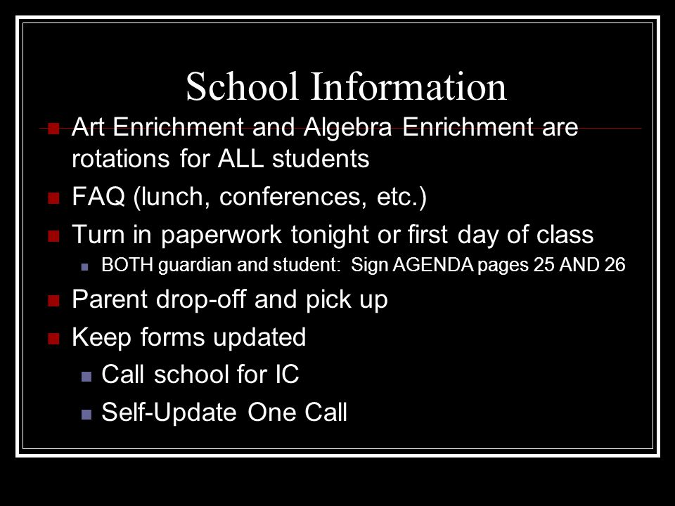 School Information Art Enrichment and Algebra Enrichment are rotations for ALL students FAQ (lunch, conferences, etc.) Turn in paperwork tonight or fi