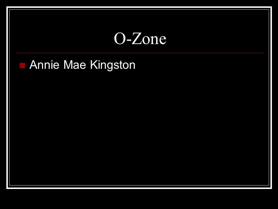 O-Zone Annie Mae Kingston