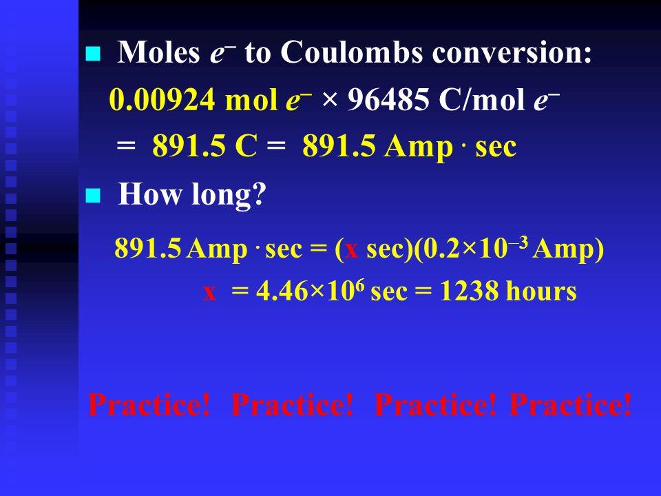 Moles e  to Coulombs conversion:  0.00924 mol e  × 96485 C/mol e   = 891.5 C = 891.5 Amp.