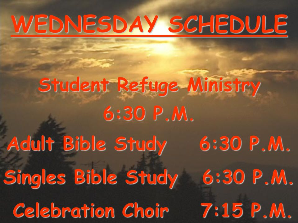 WEDNESDAY SCHEDULE Student Refuge Ministry 6:30 P.M.