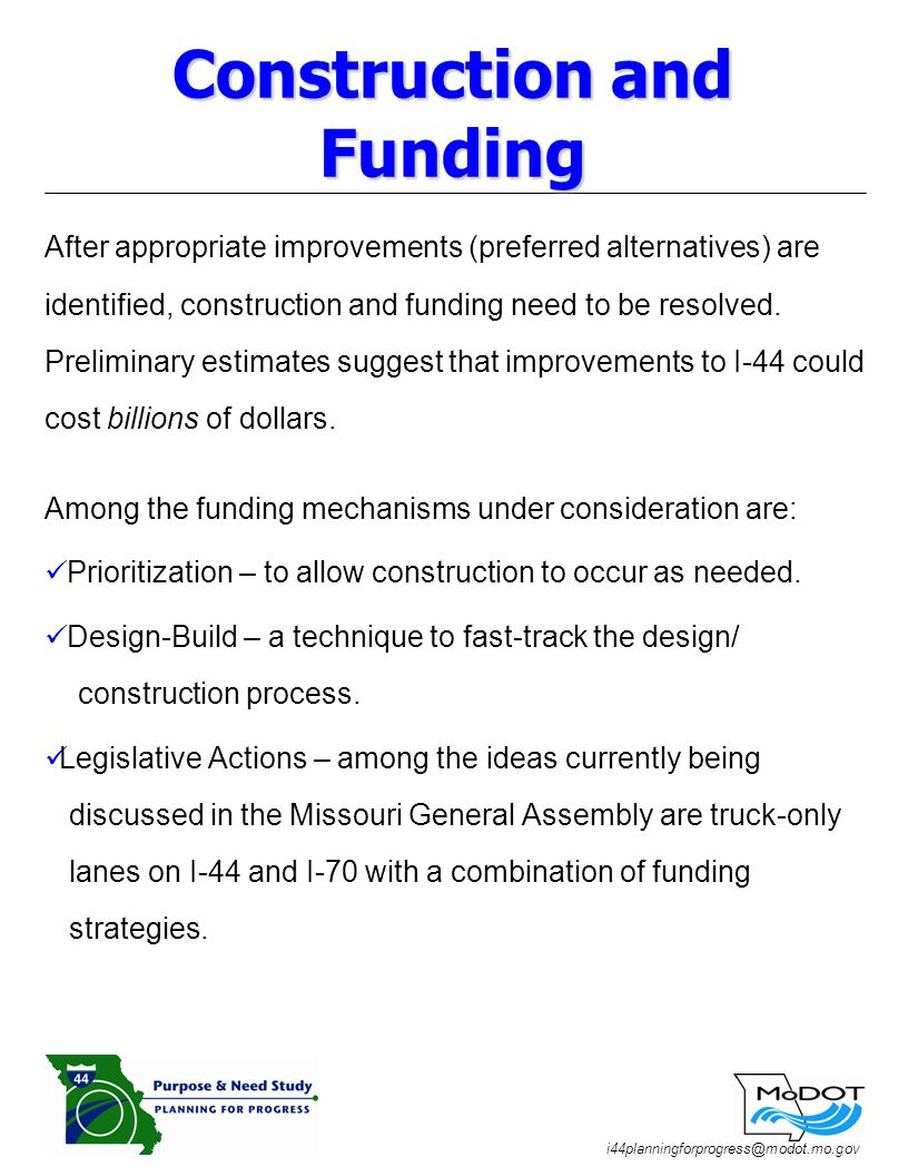 i44planningforprogress@modot.mo.gov After appropriate improvements (preferred alternatives) are identified, construction and funding need to be resolved.