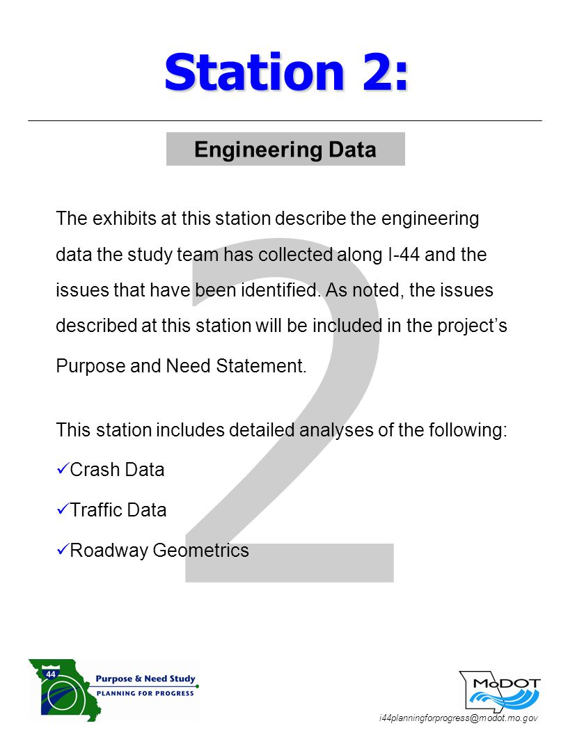 i44planningforprogress@modot.mo.gov 2 The exhibits at this station describe the engineering data the study team has collected along I-44 and the issues that have been identified.