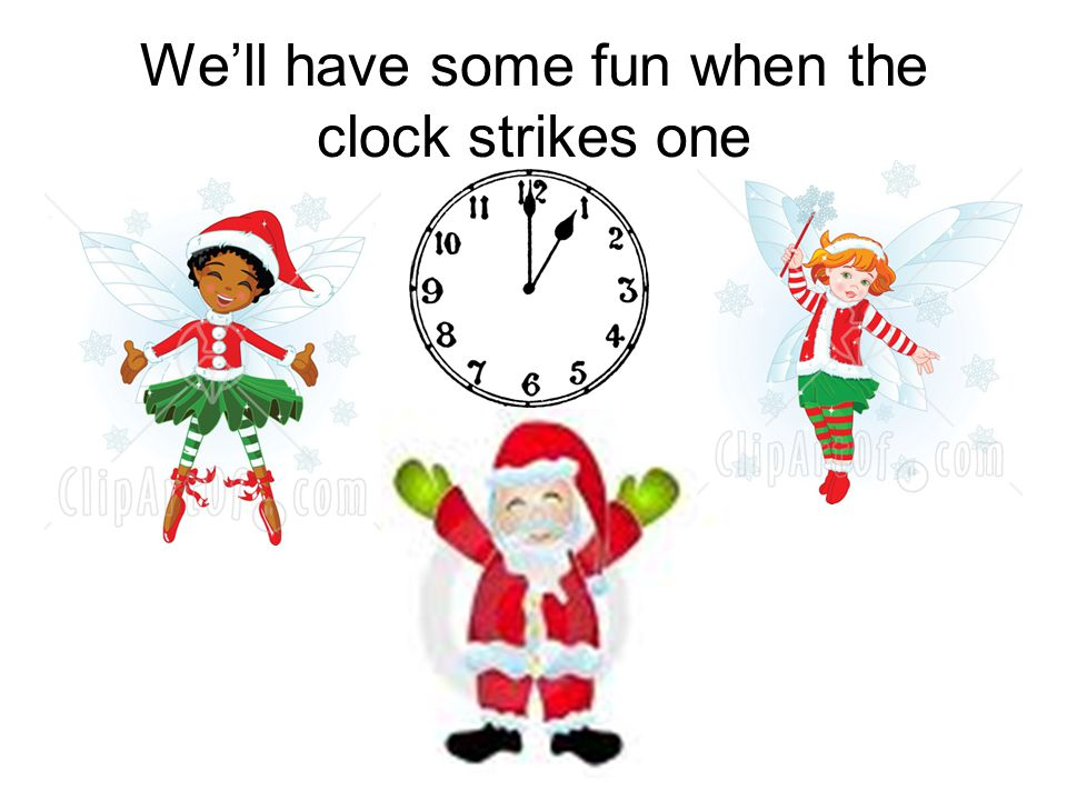 We'll have some fun when the clock strikes one