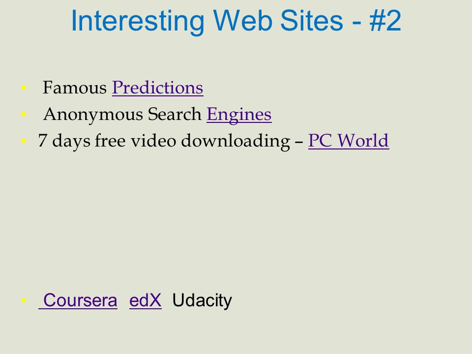 Interesting Web Sites - #2 Famous PredictionsPredictions Anonymous Search EnginesEngines 7 days free video downloading – PC WorldPC World Coursera edX Udacity CourseraedX