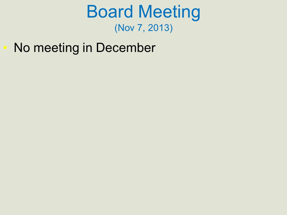 Board Meeting (Nov 7, 2013) No meeting in December
