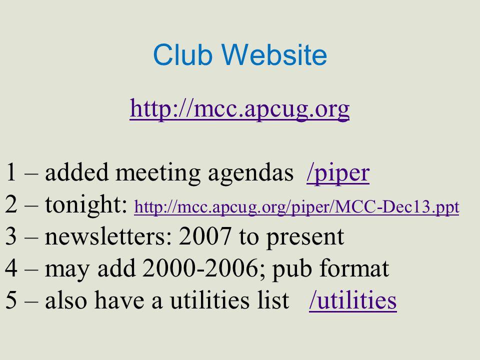 Club Website http://mcc.apcug.org 1 – added meeting agendas /piper/piper 2 – tonight: http://mcc.apcug.org/piper/MCC-Dec13.ppt http://mcc.apcug.org/pi