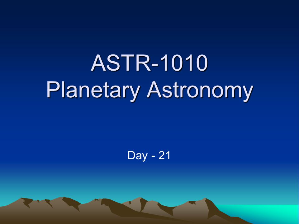 ASTR-1010 Planetary Astronomy Day - 21