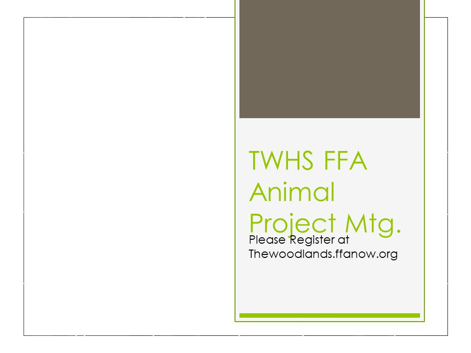 TWHS FFA Animal Project Mtg. Please Register at Thewoodlands.ffanow.org