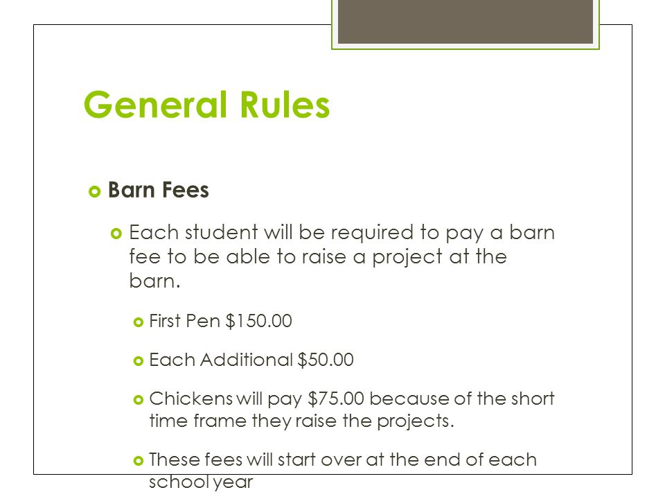 General Rules  Barn Fees  Each student will be required to pay a barn fee to be able to raise a project at the barn.
