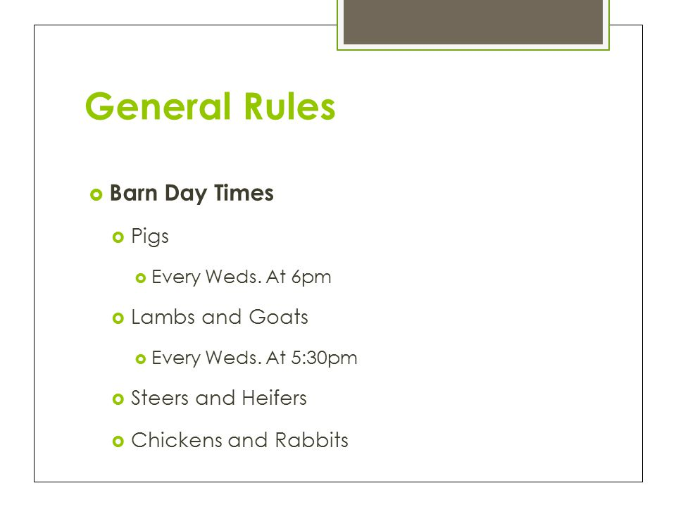 General Rules  Barn Day Times  Pigs  Every Weds.