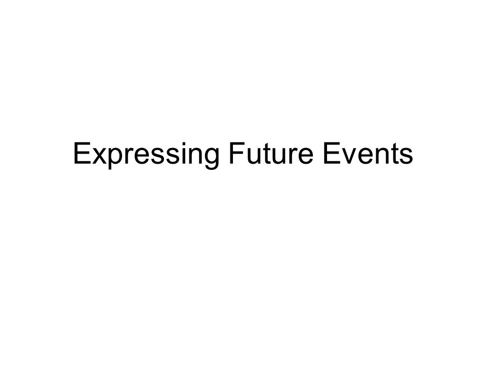 Expressing Future Events