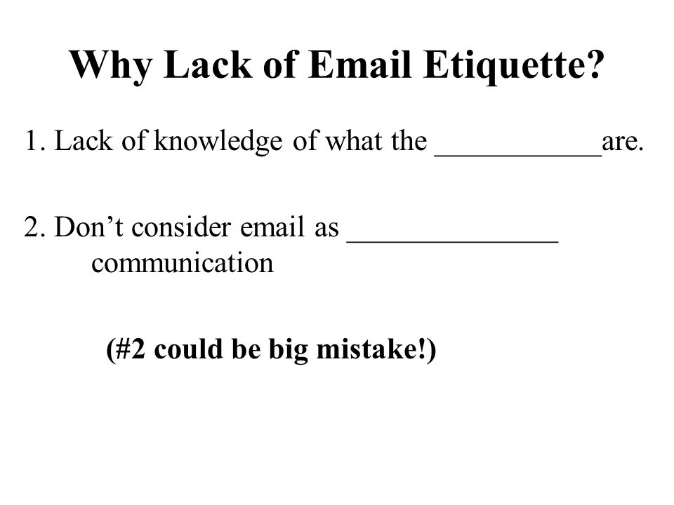 E-Mail Etiquette Message (cont.) Use correct punctuation and grammar.