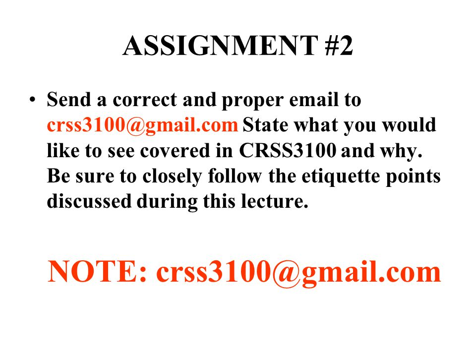 ASSIGNMENT #2 Send a correct and proper email to crss3100@gmail.com State what you would like to see covered in CRSS3100 and why. Be sure to closely f