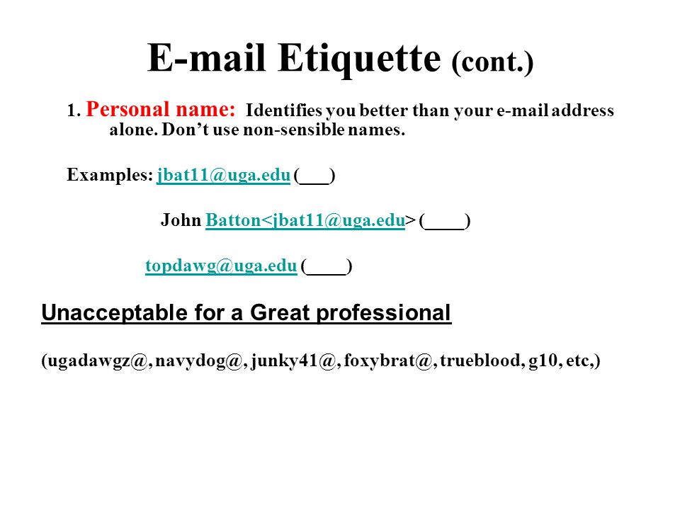 E-mail Etiquette (cont.) Don't forget to include your name with the closing of the email.