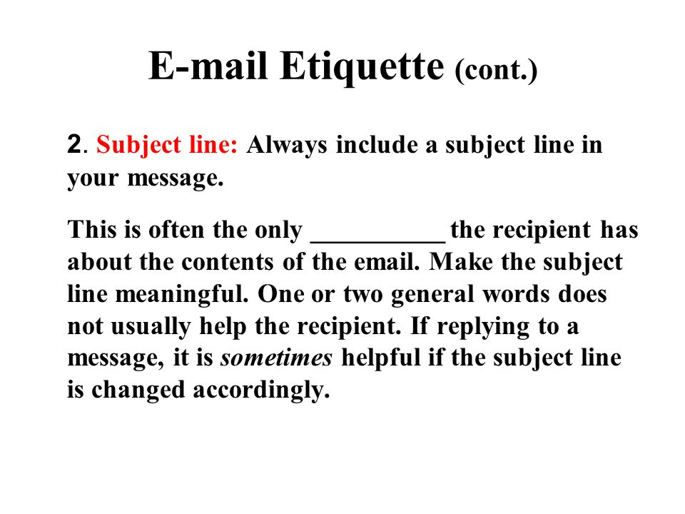 E-mail Etiquette (cont.) 2. Subject line: Always include a subject line in your message. This is often the only __________ the recipient has about the
