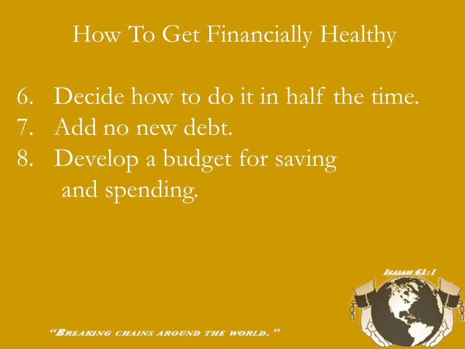 How To Get Financially Healthy 1. Commit to becoming debt free now.