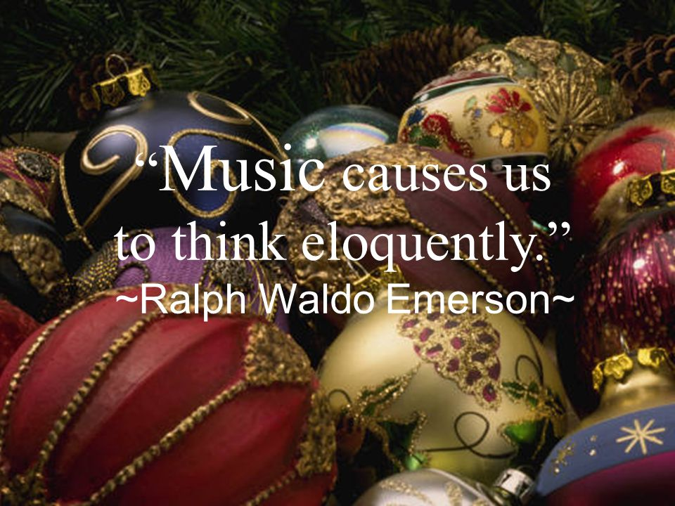 Music causes us to think eloquently. ~Ralph Waldo Emerson~