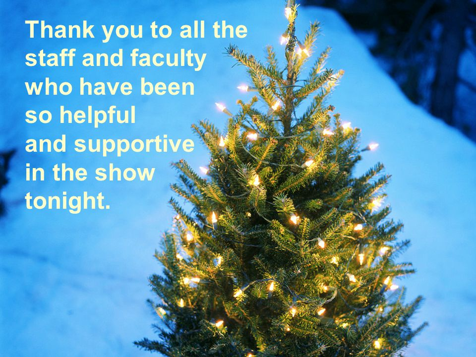Thank you to all the staff and faculty who have been so helpful and supportive in the show tonight.