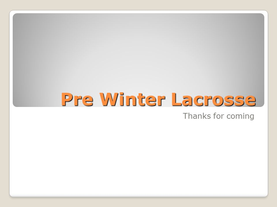 Pre Winter Lacrosse Thanks for coming