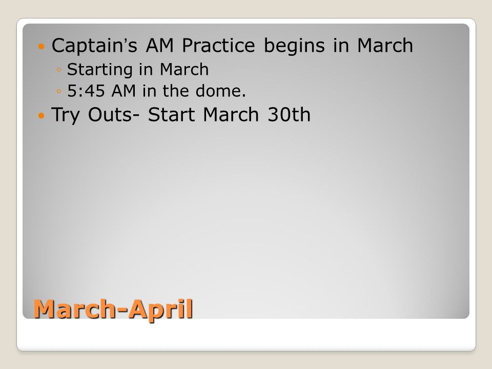 March-April Captain's AM Practice begins in March ◦Starting in March ◦5:45 AM in the dome.