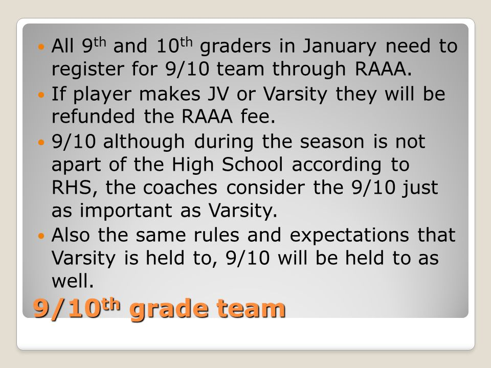 9/10 th grade team All 9 th and 10 th graders in January need to register for 9/10 team through RAAA.