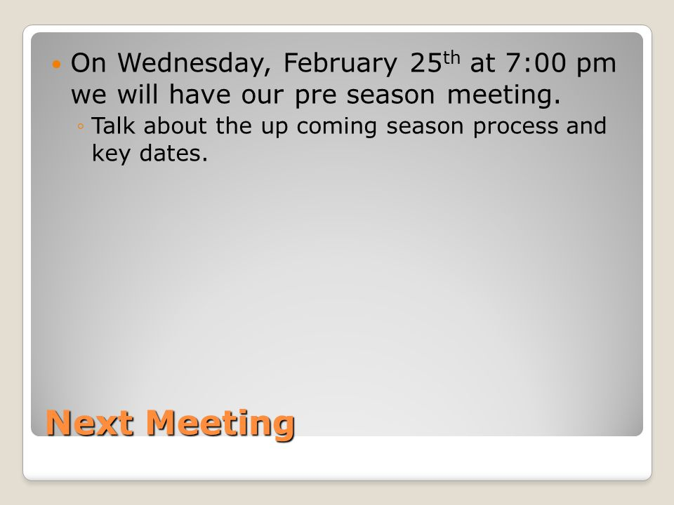 Next Meeting On Wednesday, February 25 th at 7:00 pm we will have our pre season meeting.