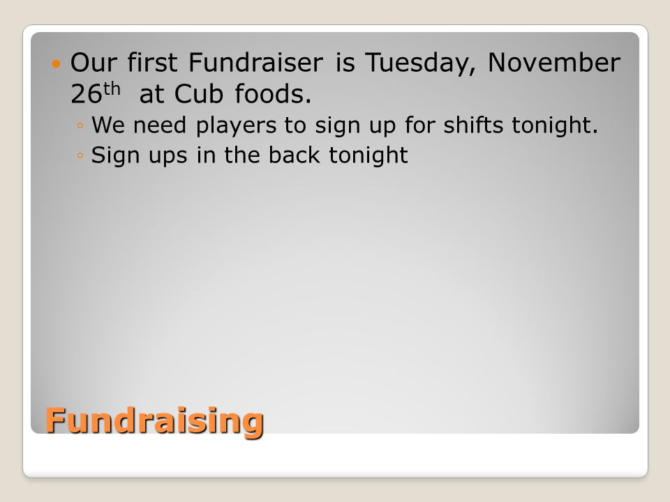 Fundraising Our first Fundraiser is Tuesday, November 26 th at Cub foods.