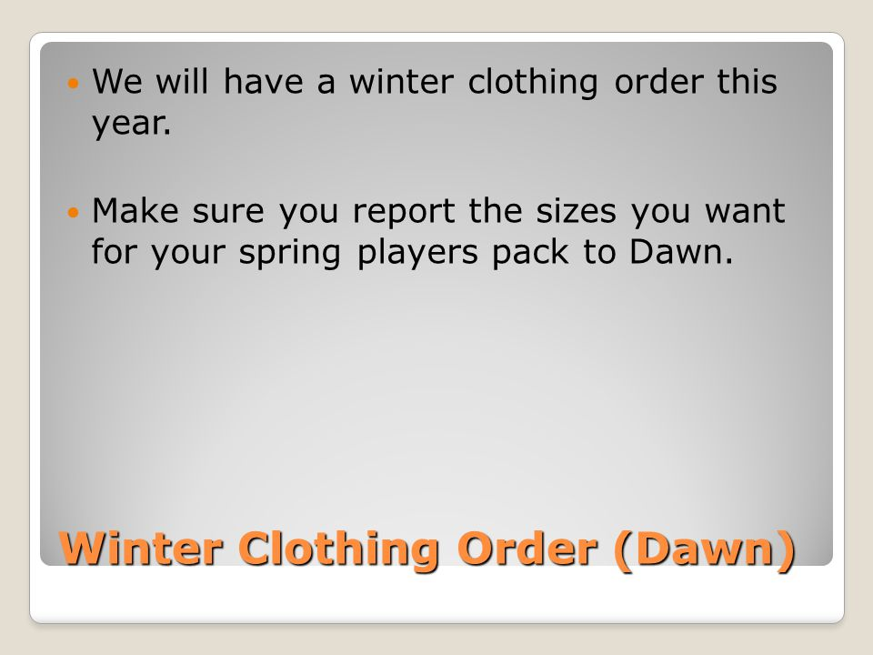 Winter Clothing Order (Dawn) We will have a winter clothing order this year.